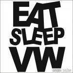 Eat Sleep VW matrica