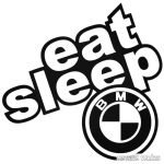 eat,sleep,BMW matrica