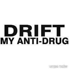 DRIFT My anti-drug - Szélvédő matrica