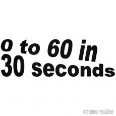 0 to 60 in 30 seconds - Szélvédő matrica