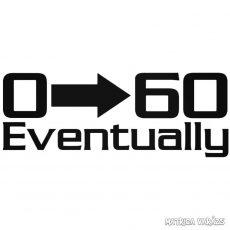 0-60 Eventually - Szélvédő matrica